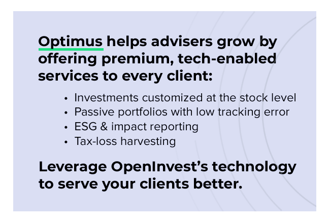 Optimus helps advisers grow be offering premium, tech-enabled services to every client.